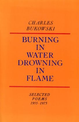 Burning in water Drowning in flame by Charles Bukowski - poetry