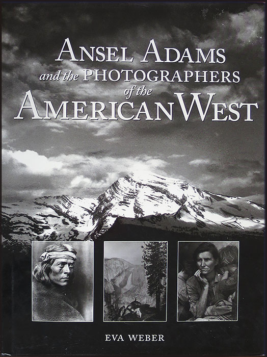 Ansel Adams and the Photographers of the American West; by Eva Webber
