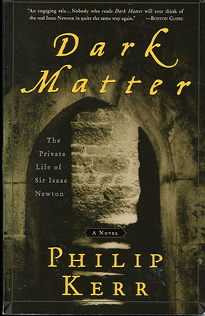Dark Matter (The Private Life of Sir Isaac Newton) by Philip Kerr