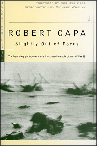 Robert Capa: Slightly Out Of Focus (WW2 memoirs)